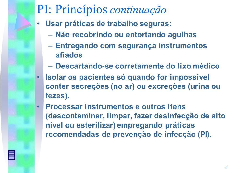 4 PI: Princípios continuação Usar práticas de trabalho seguras: –Não recobrindo ou entortando agulhas –Entregando com segurança instrumentos afiados –