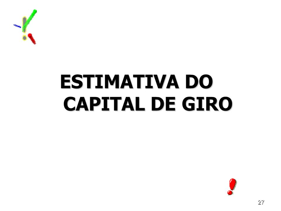 27 ESTIMATIVA DO CAPITAL DE GIRO