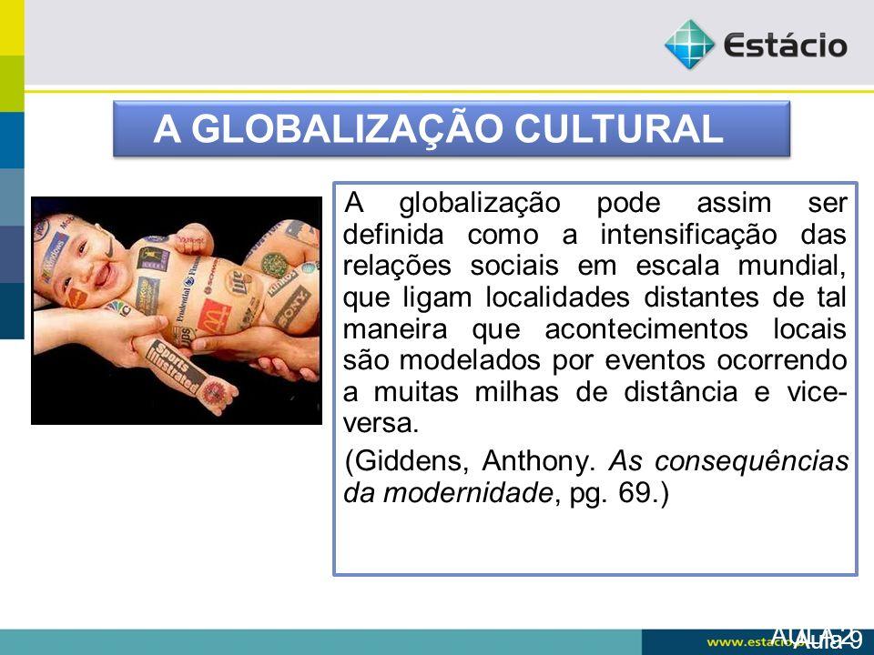AULA 2 A globalização pode assim ser definida como a intensificação das relações sociais em escala mundial, que ligam localidades distantes de tal man