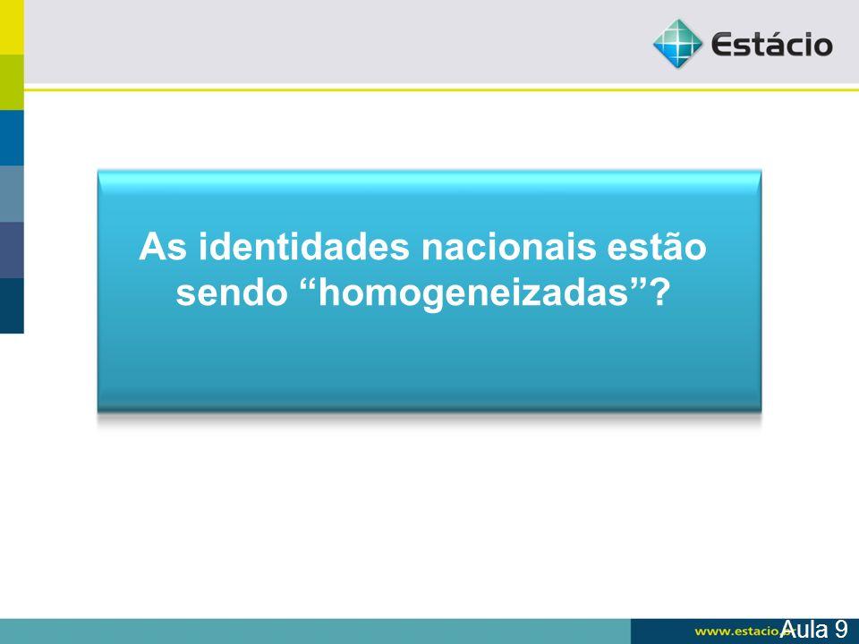 Aula 9 As identidades nacionais estão sendo homogeneizadas?