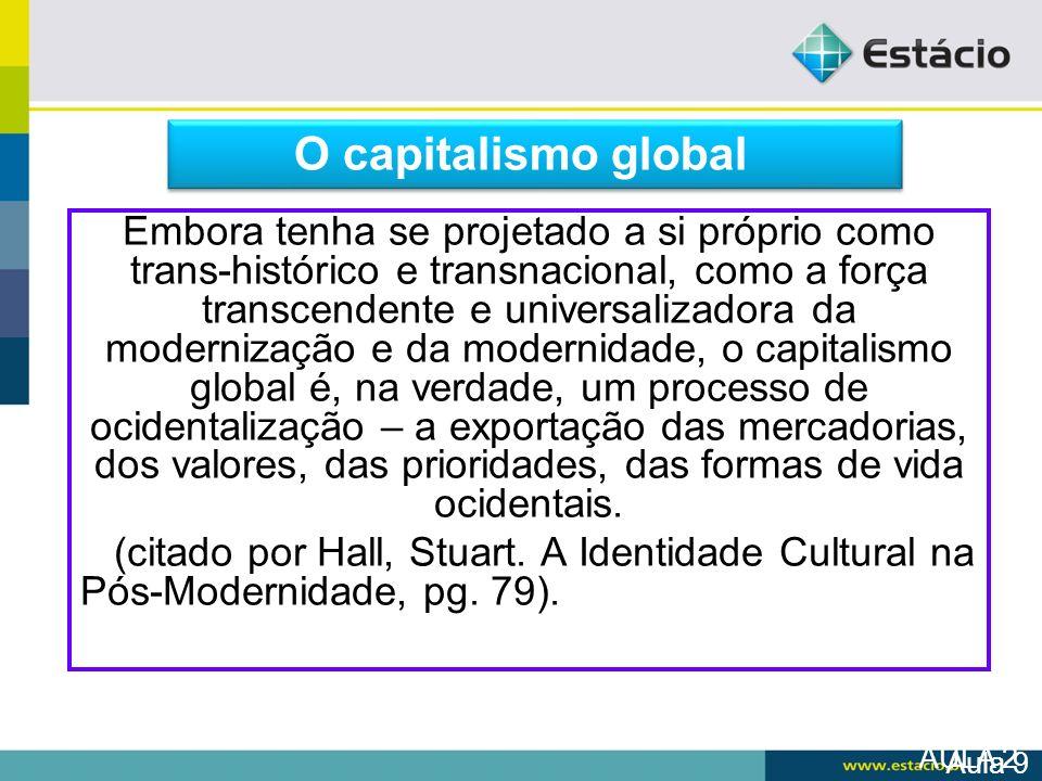 Se considerarmos as diversas maneiras pelas quais a globalização incorpora diferentes nações, e diferentes setores dentro de cada nação, sua relação com as culturas locais e regionais não pode ser pensada como se aquela procurasse homogeneizá-las.
