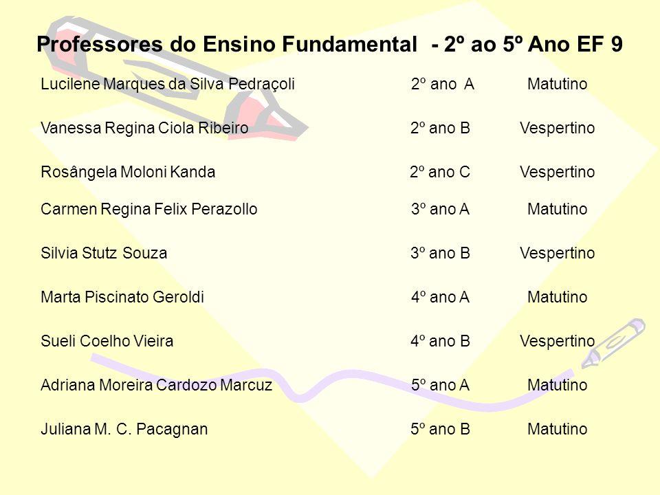 Professores do Ensino Fundamental - 2º ao 5º Ano EF 9 Lucilene Marques da Silva Pedraçoli 2º ano AMatutino Vanessa Regina Ciola Ribeiro2º ano BVespert
