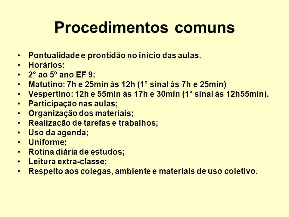 Procedimentos comuns Pontualidade e prontidão no início das aulas. Horários: 2° ao 5º ano EF 9: Matutino: 7h e 25min às 12h (1° sinal às 7h e 25min) V