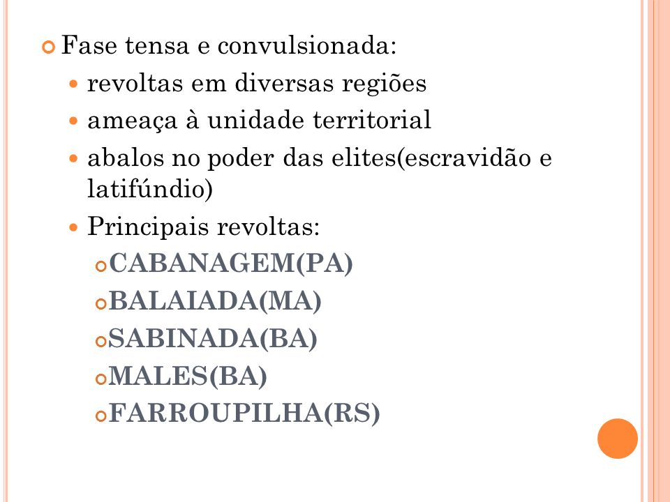 Fase tensa e convulsionada: revoltas em diversas regiões ameaça à unidade territorial abalos no poder das elites(escravidão e latifúndio) Principais r