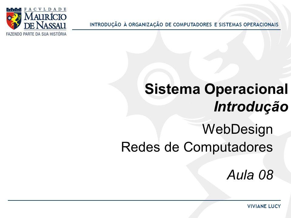 INTRODUÇÃO À ORGANIZAÇÃO DE COMPUTADORES E SISTEMAS OPERACIONAIS VIVIANE LUCY Sistema Operacional Introdução WebDesign Redes de Computadores Aula 08