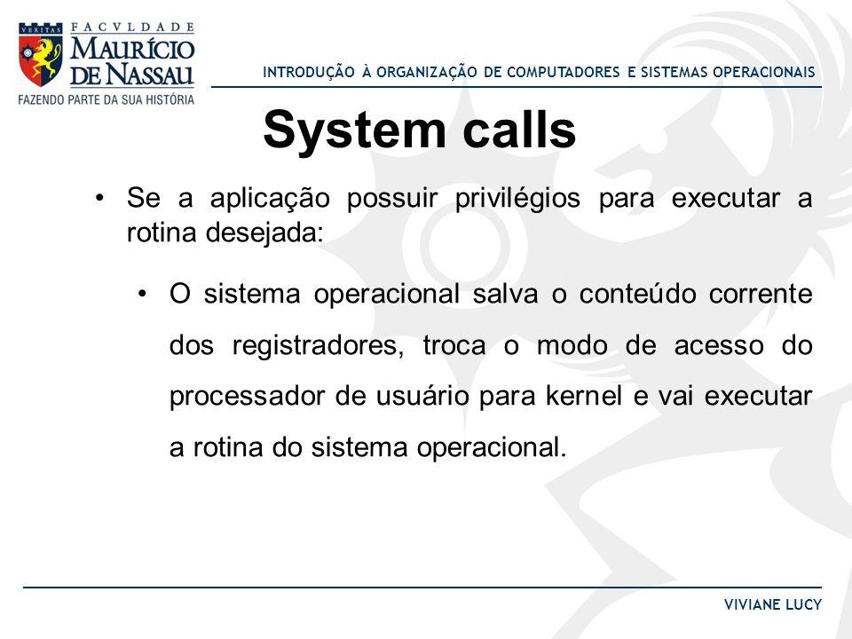 INTRODUÇÃO À ORGANIZAÇÃO DE COMPUTADORES E SISTEMAS OPERACIONAIS VIVIANE LUCY System calls Se a aplicação possuir privilégios para executar a rotina d