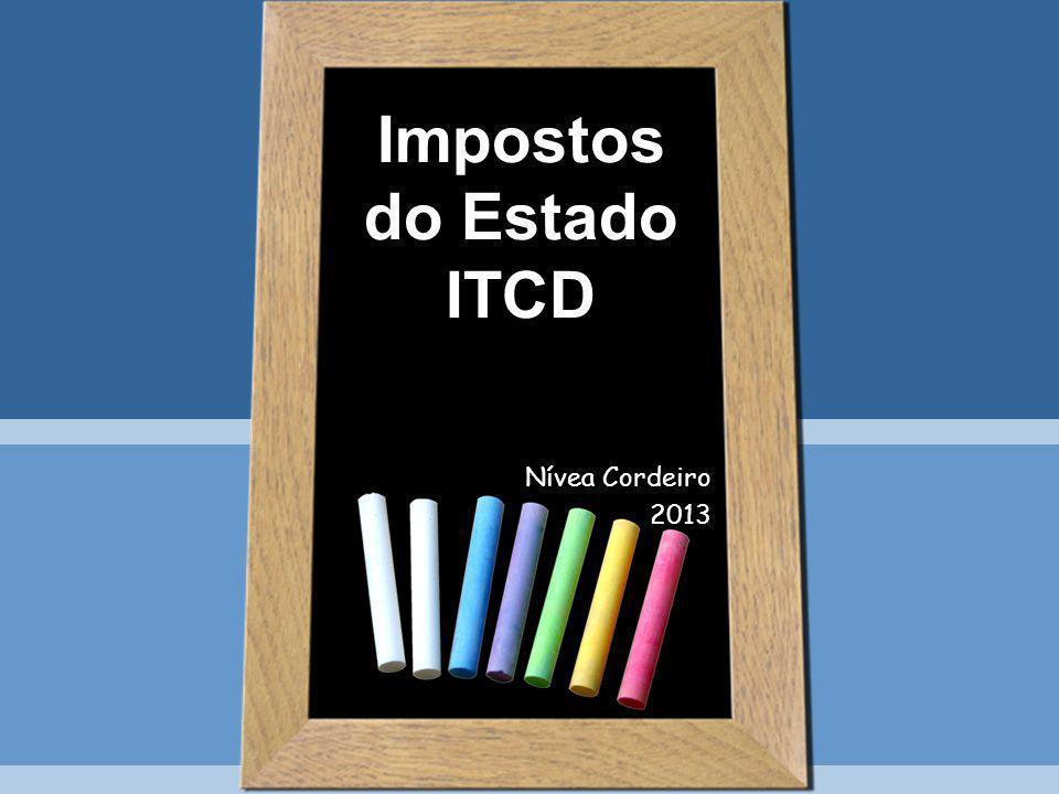 Impostos do Estado ITCD Nívea Cordeiro 2013