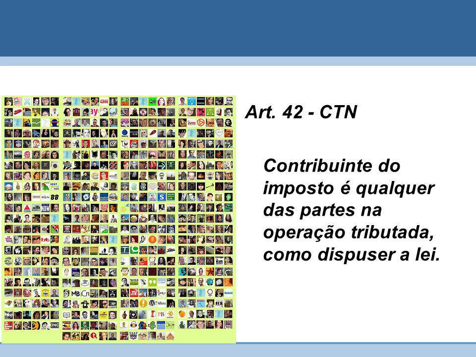 Art. 42 - CTN Contribuinte do imposto é qualquer das partes na operação tributada, como dispuser a lei.