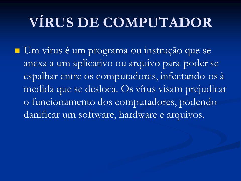 VÍRUS DE COMPUTADOR Um vírus é um programa ou instrução que se anexa a um aplicativo ou arquivo para poder se espalhar entre os computadores, infectan