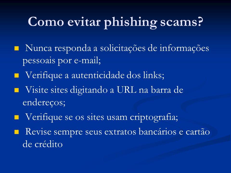 Como evitar phishing scams? Nunca responda a solicitações de informações pessoais por e-mail; Verifique a autenticidade dos links; Visite sites digita