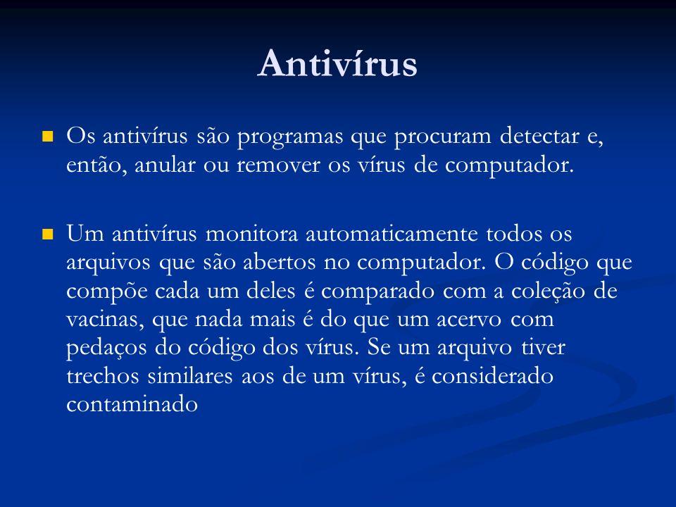 Antivírus Os antivírus são programas que procuram detectar e, então, anular ou remover os vírus de computador. Um antivírus monitora automaticamente t