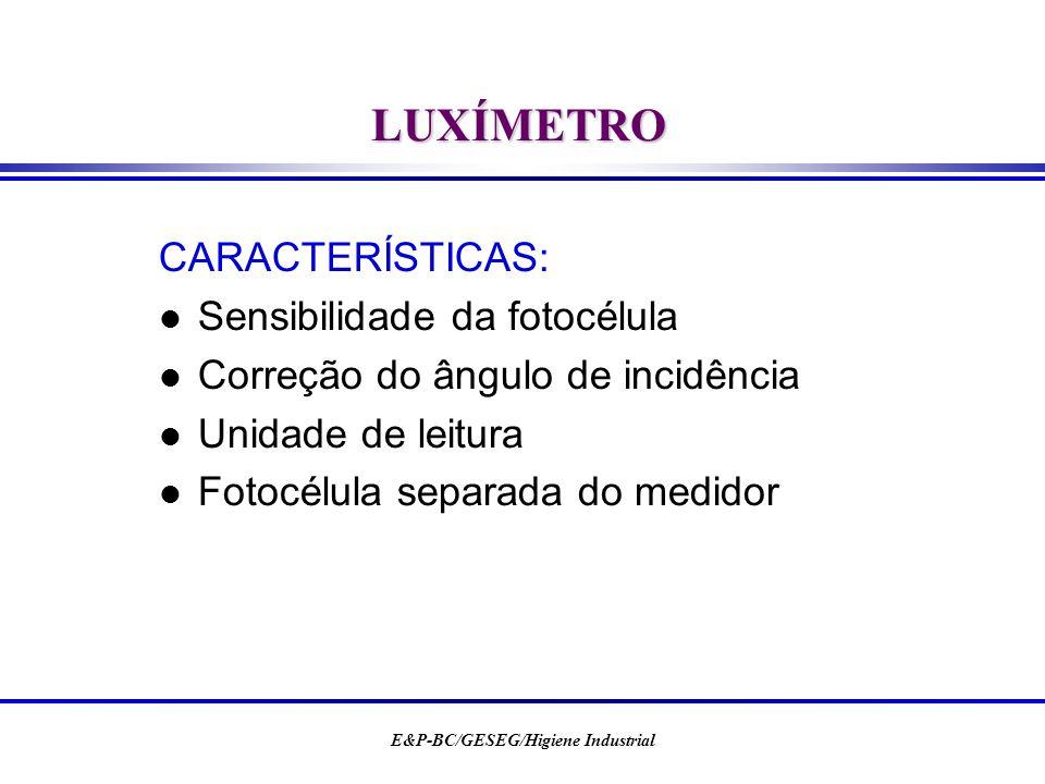 E&P-BC/GESEG/Higiene Industrial LUXÍMETRO CARACTERÍSTICAS: l Sensibilidade da fotocélula l Correção do ângulo de incidência l Unidade de leitura l Fot