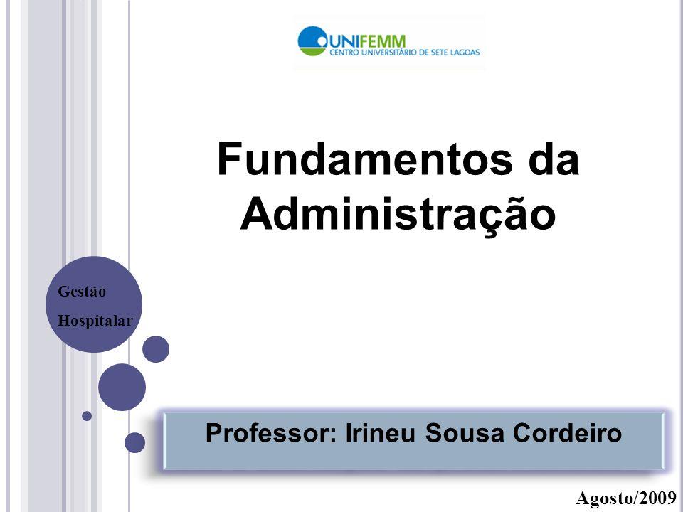 Fundamentos da Administração Agosto/2009 Professor: Irineu Sousa Cordeiro Gestão Hospitalar