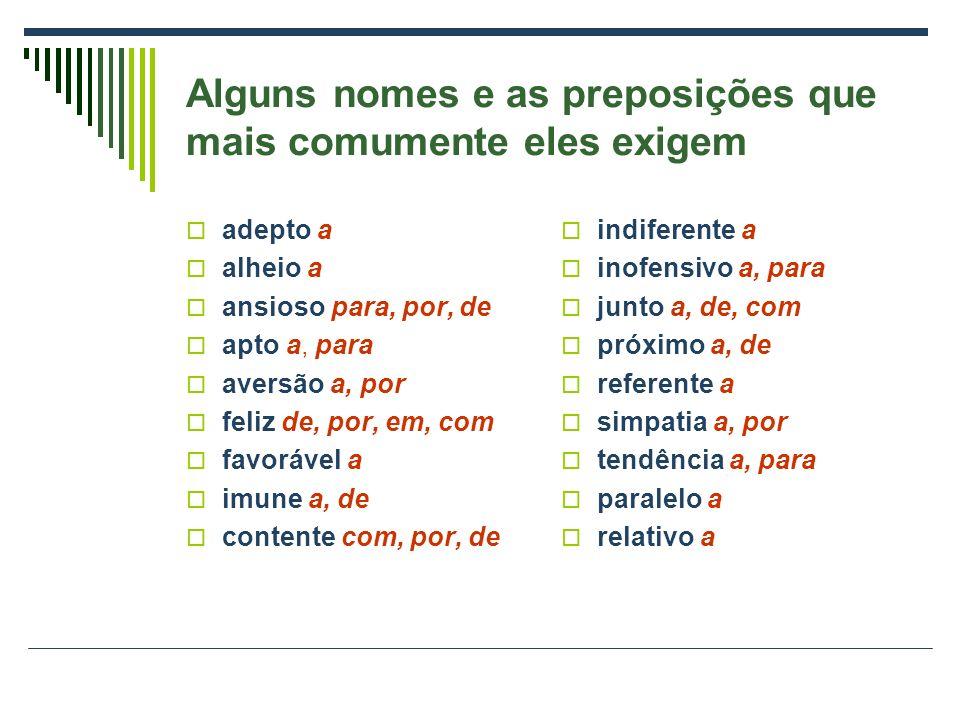 Regência nominal A regência nominal estuda os casos em que nomes (substantivos, adjetivos e advérbios) exi- gem uma outra palavra para completar-lhes
