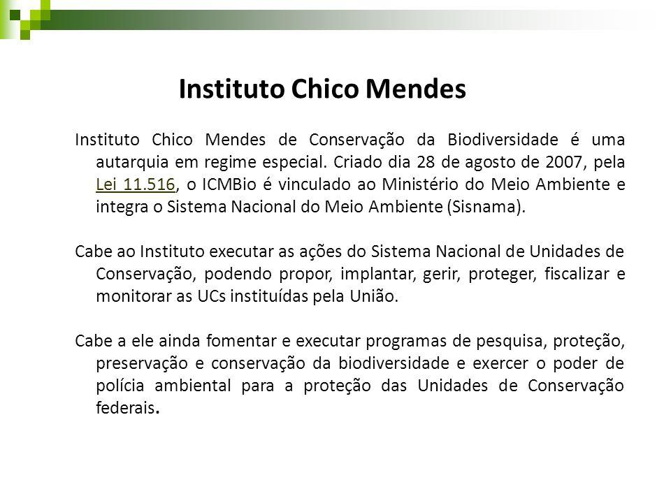 Instituto Chico Mendes Instituto Chico Mendes de Conservação da Biodiversidade é uma autarquia em regime especial. Criado dia 28 de agosto de 2007, pe