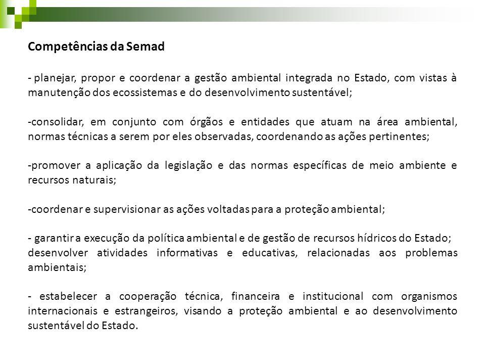 Competências da Semad - planejar, propor e coordenar a gestão ambiental integrada no Estado, com vistas à manutenção dos ecossistemas e do desenvolvim