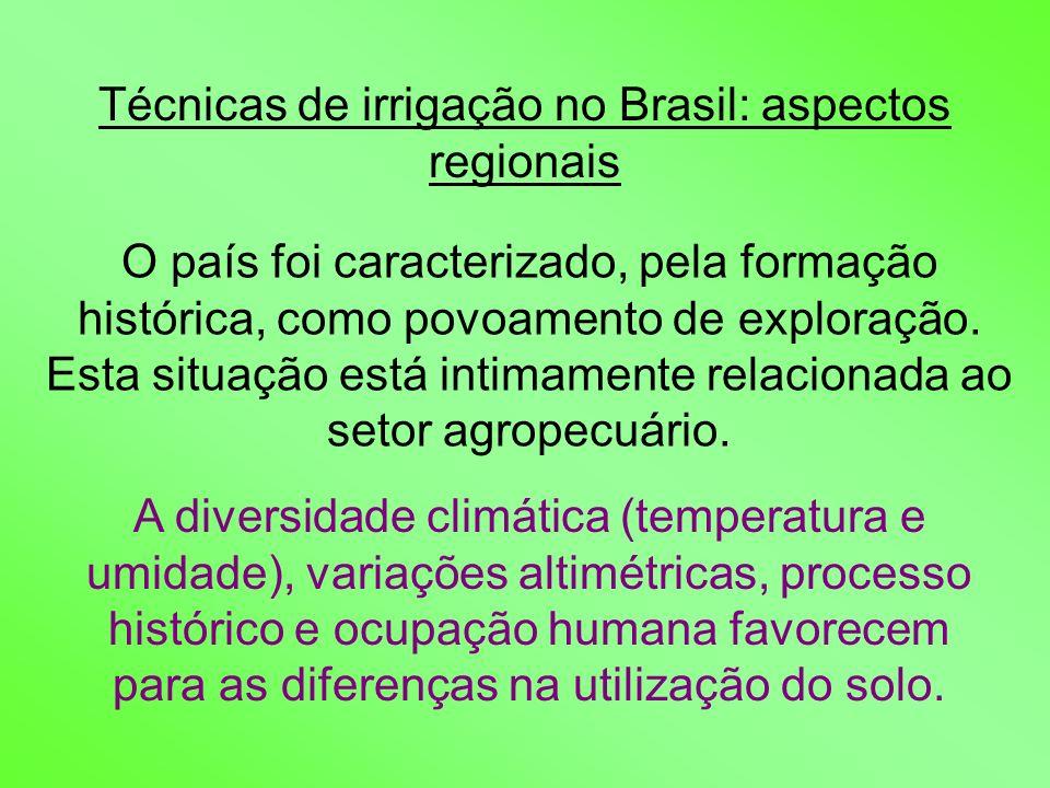 Técnicas de irrigação no Brasil: aspectos regionais O país foi caracterizado, pela formação histórica, como povoamento de exploração. Esta situação es