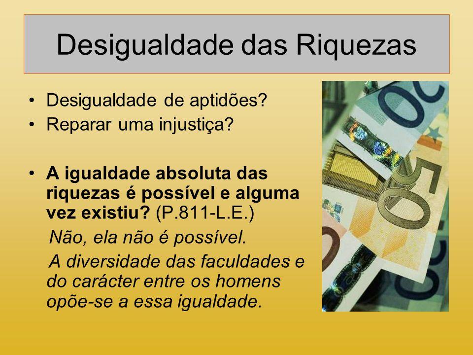 Desigualdade das Riquezas Desigualdade de aptidões? Reparar uma injustiça? A igualdade absoluta das riquezas é possível e alguma vez existiu? (P.811-L
