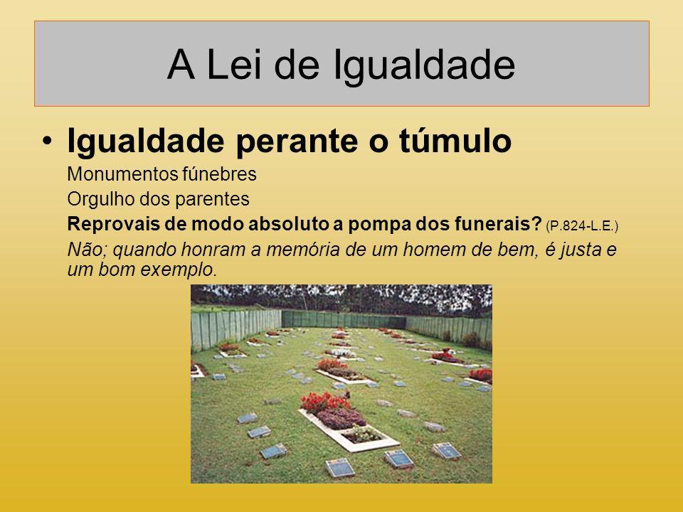 A Lei de Igualdade Igualdade perante o túmulo Monumentos fúnebres Orgulho dos parentes Reprovais de modo absoluto a pompa dos funerais? (P.824-L.E.) N