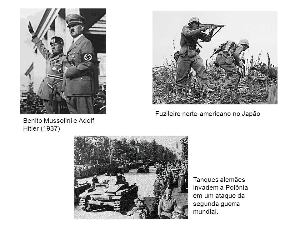 Benito Mussolini e Adolf Hitler (1937) Fuzileiro norte-americano no Japão Tanques alemães invadem a Polônia em um ataque da segunda guerra mundial.