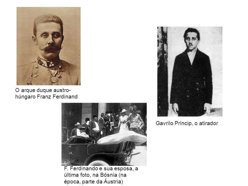 Gavrilo Princip, o atirador O arque duque austro- húngaro Franz Ferdinand F. Ferdinando e sua esposa, a última foto, na Bósnia (na época, parte da Áus