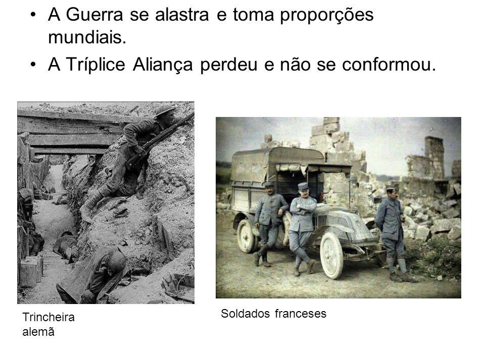 A Guerra se alastra e toma proporções mundiais. A Tríplice Aliança perdeu e não se conformou. Trincheira alemã Soldados franceses