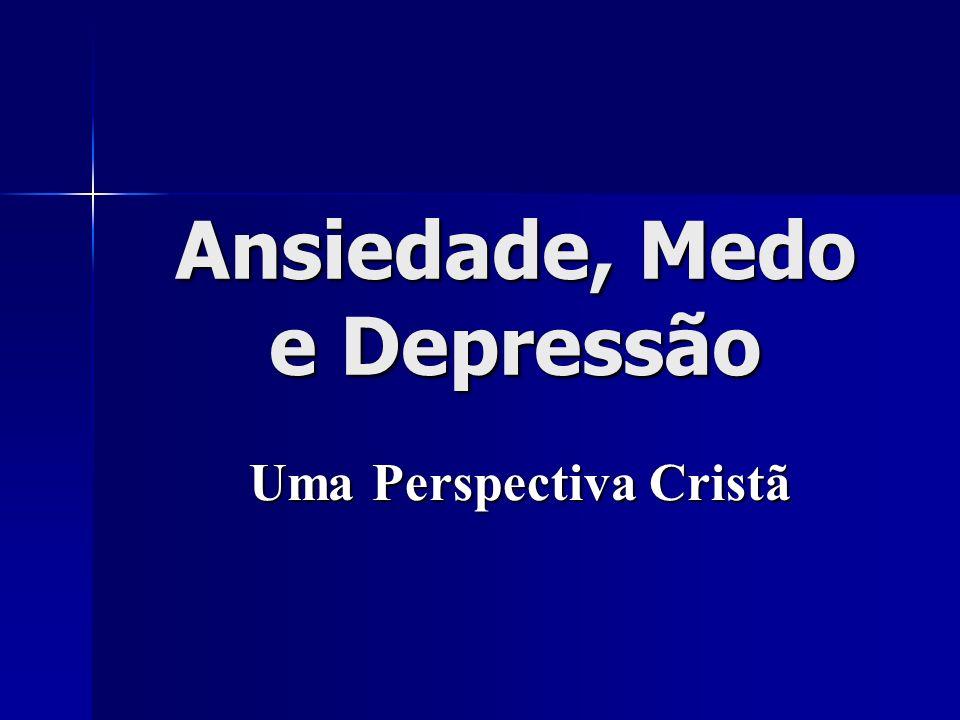 Ansiedade, Medo e Depressão Uma Perspectiva Cristã