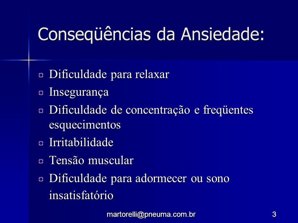 martorelli@pneuma.com.br3 Conseqüências da Ansiedade: Dificuldade para relaxar Insegurança Dificuldade de concentração e freqüentes esquecimentos Irri
