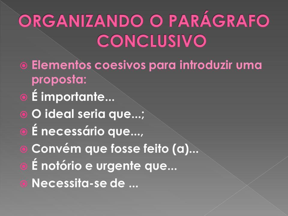Elementos coesivos para introduzir uma proposta: É importante... O ideal seria que...; É necessário que..., Convém que fosse feito (a)... É notório e