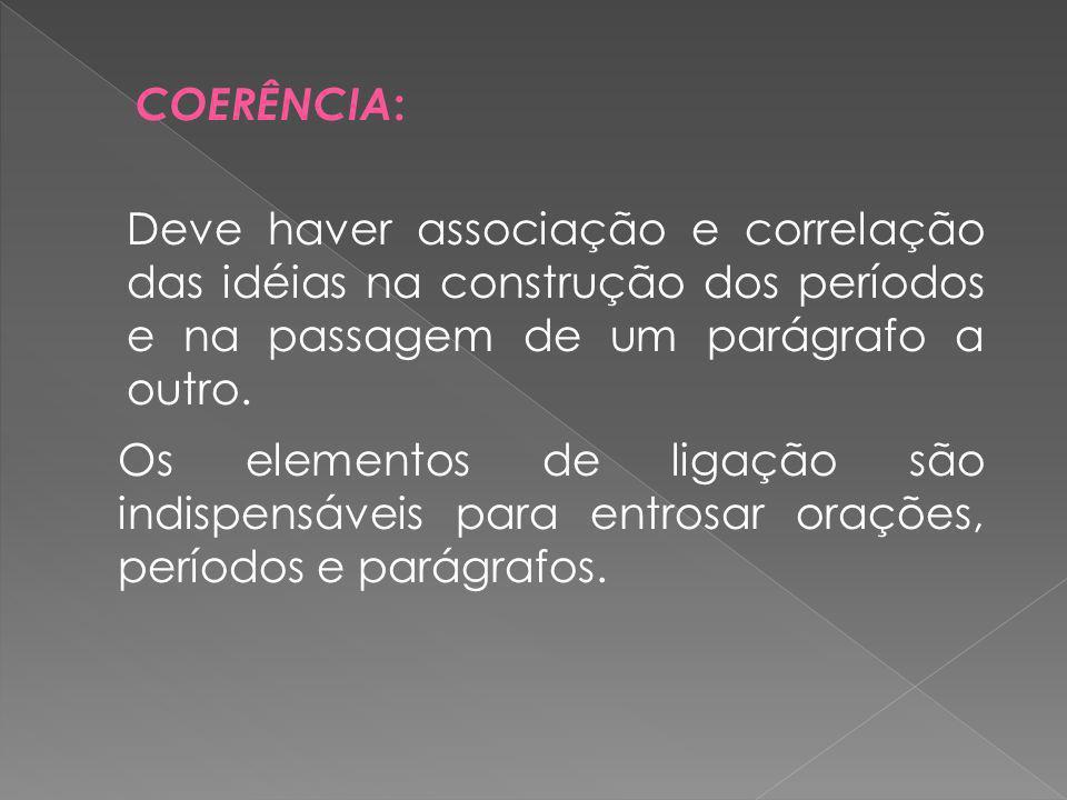 Deve haver associação e correlação das idéias na construção dos períodos e na passagem de um parágrafo a outro. Os elementos de ligação são indispensá