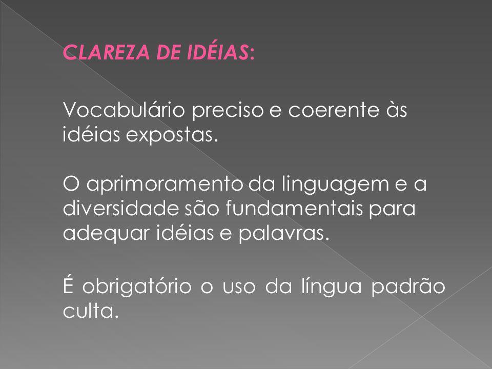 Vocabulário preciso e coerente às idéias expostas. O aprimoramento da linguagem e a diversidade são fundamentais para adequar idéias e palavras. É obr
