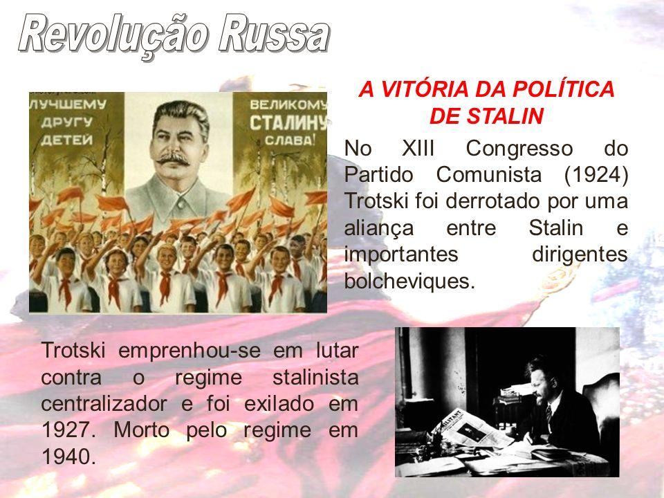 A VITÓRIA DA POLÍTICA DE STALIN No XIII Congresso do Partido Comunista (1924) Trotski foi derrotado por uma aliança entre Stalin e importantes dirigen
