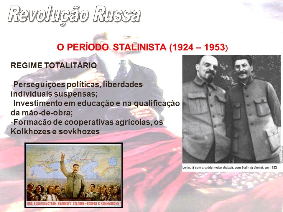 O PERÍODO STALINISTA (1924 – 1953 ) REGIME TOTALITÁRIO -Perseguições políticas, liberdades individuais suspensas; -Investimento em educação e na quali