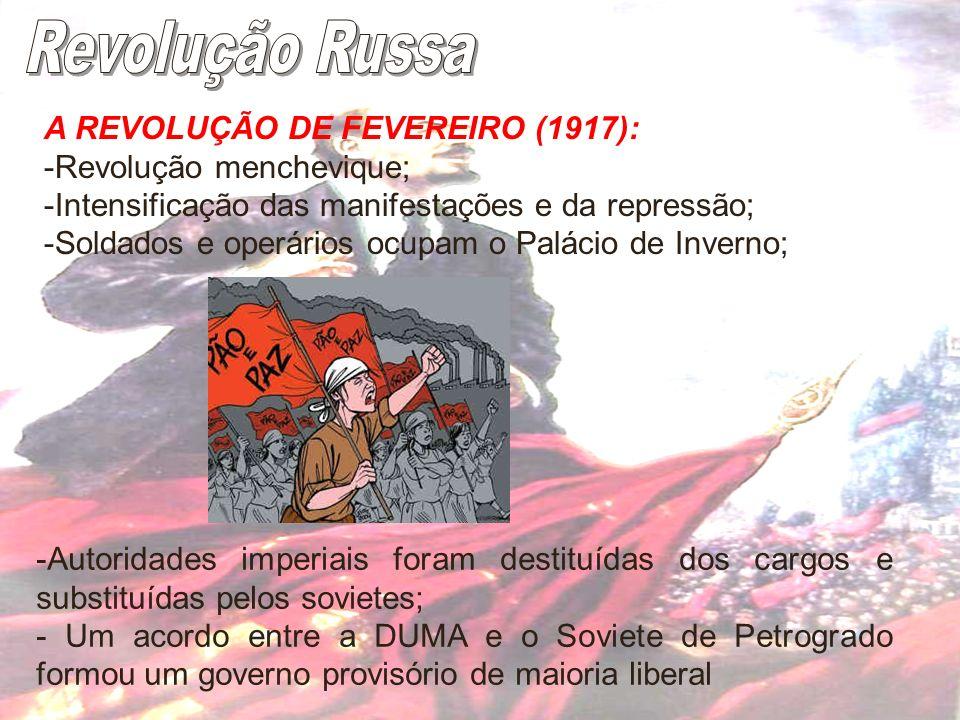 A REVOLUÇÃO DE FEVEREIRO (1917): -Revolução menchevique; -Intensificação das manifestações e da repressão; -Soldados e operários ocupam o Palácio de I