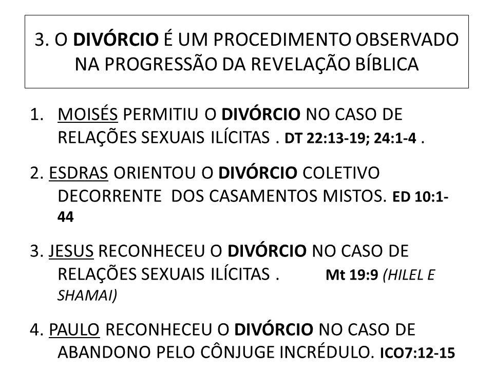 3. O DIVÓRCIO É UM PROCEDIMENTO OBSERVADO NA PROGRESSÃO DA REVELAÇÃO BÍBLICA 1.MOISÉS PERMITIU O DIVÓRCIO NO CASO DE RELAÇÕES SEXUAIS ILÍCITAS. DT 22: