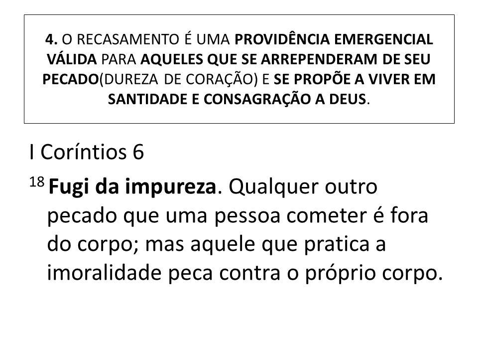 4. O RECASAMENTO É UMA PROVIDÊNCIA EMERGENCIAL VÁLIDA PARA AQUELES QUE SE ARREPENDERAM DE SEU PECADO(DUREZA DE CORAÇÃO) E SE PROPÕE A VIVER EM SANTIDA