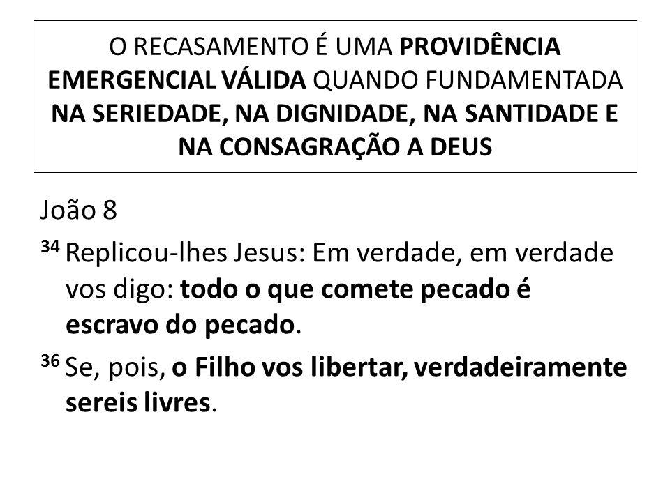 O RECASAMENTO É UMA PROVIDÊNCIA EMERGENCIAL VÁLIDA QUANDO FUNDAMENTADA NA SERIEDADE, NA DIGNIDADE, NA SANTIDADE E NA CONSAGRAÇÃO A DEUS João 8 34 Repl