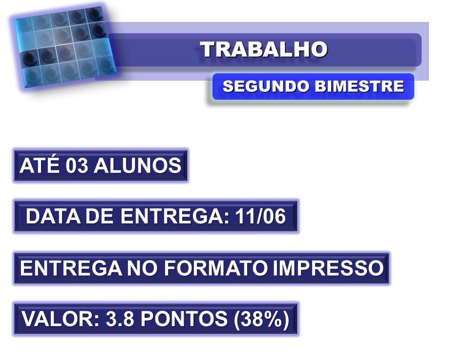 TRABALHOTRABALHO SEGUNDO BIMESTRE ATÉ 03 ALUNOS DATA DE ENTREGA: 11/06 ENTREGA NO FORMATO IMPRESSO VALOR: 3.8 PONTOS (38%)