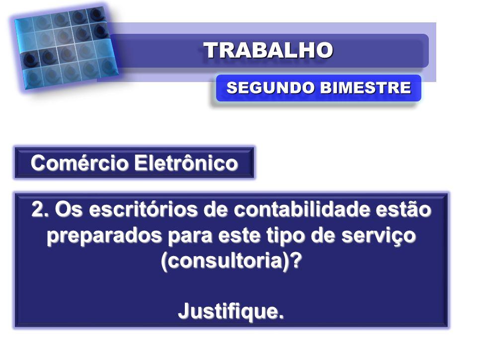 TRABALHOTRABALHO SEGUNDO BIMESTRE Comércio Eletrônico 2. Os escritórios de contabilidade estão preparados para este tipo de serviço (consultoria)? Jus