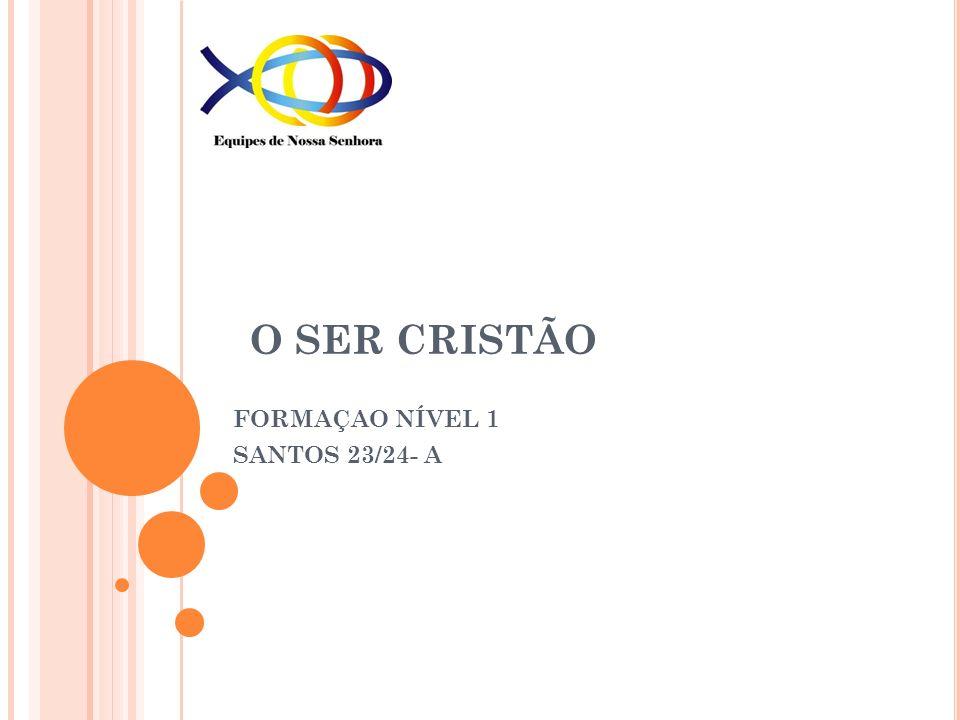 O SER CRISTÃO FORMAÇAO NÍVEL 1 SANTOS 23/24- A