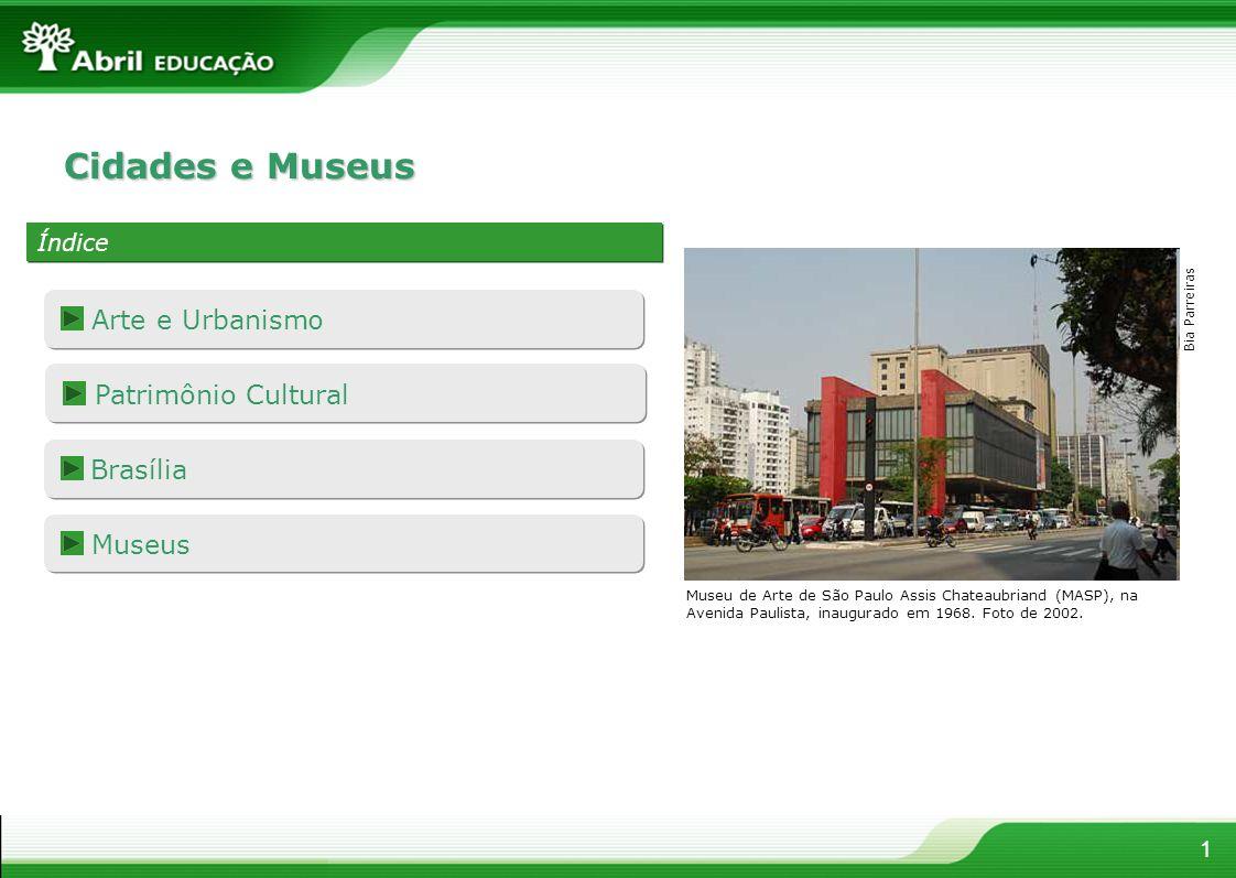 1 Cidades e Museus Índice Patrimônio Cultural Patrimônio Cultural Brasília Brasília Arte e Urbanism o Museus Museus Museu de Arte de São Paulo Assis C