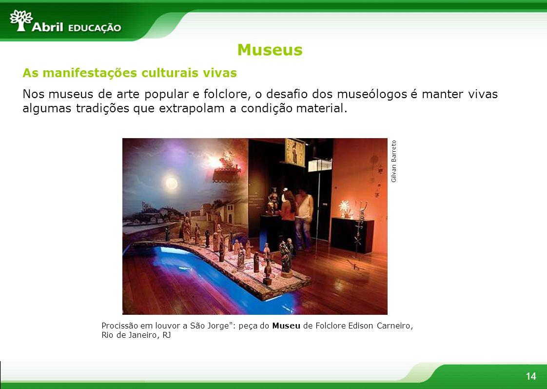 Museus As manifestações culturais vivas Nos museus de arte popular e folclore, o desafio dos museólogos é manter vivas algumas tradições que extrapola