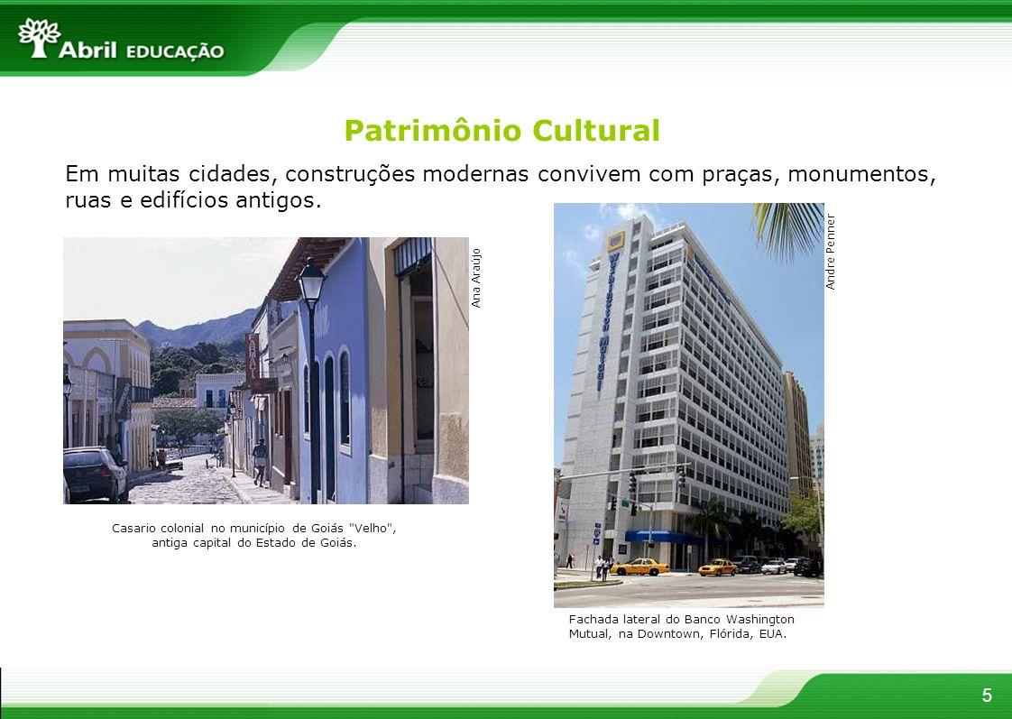 Patrimônio Cultural Em muitas cidades, construções modernas convivem com praças, monumentos, ruas e edifícios antigos. 5 Casario colonial no município