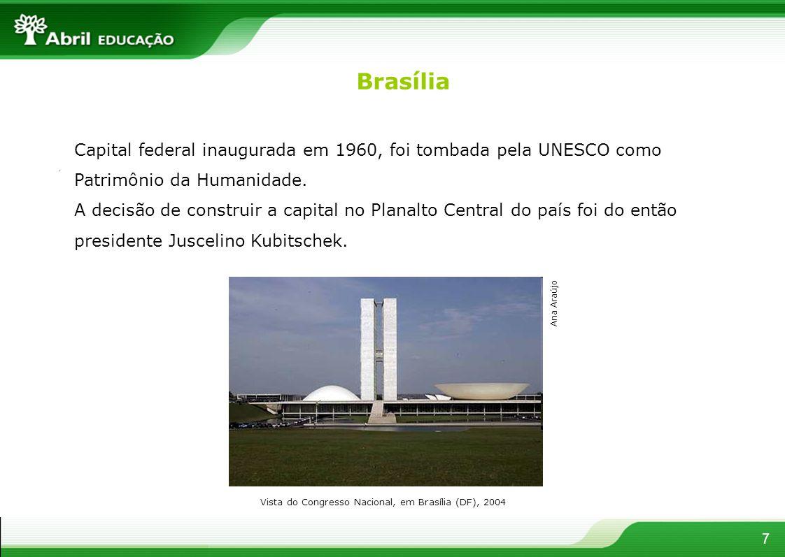 Brasília Vista do Congresso Nacional, em Brasília (DF), 2004 7 Ana Araújo Capital federal inaugurada em 1960, foi tombada pela UNESCO como Patrimônio