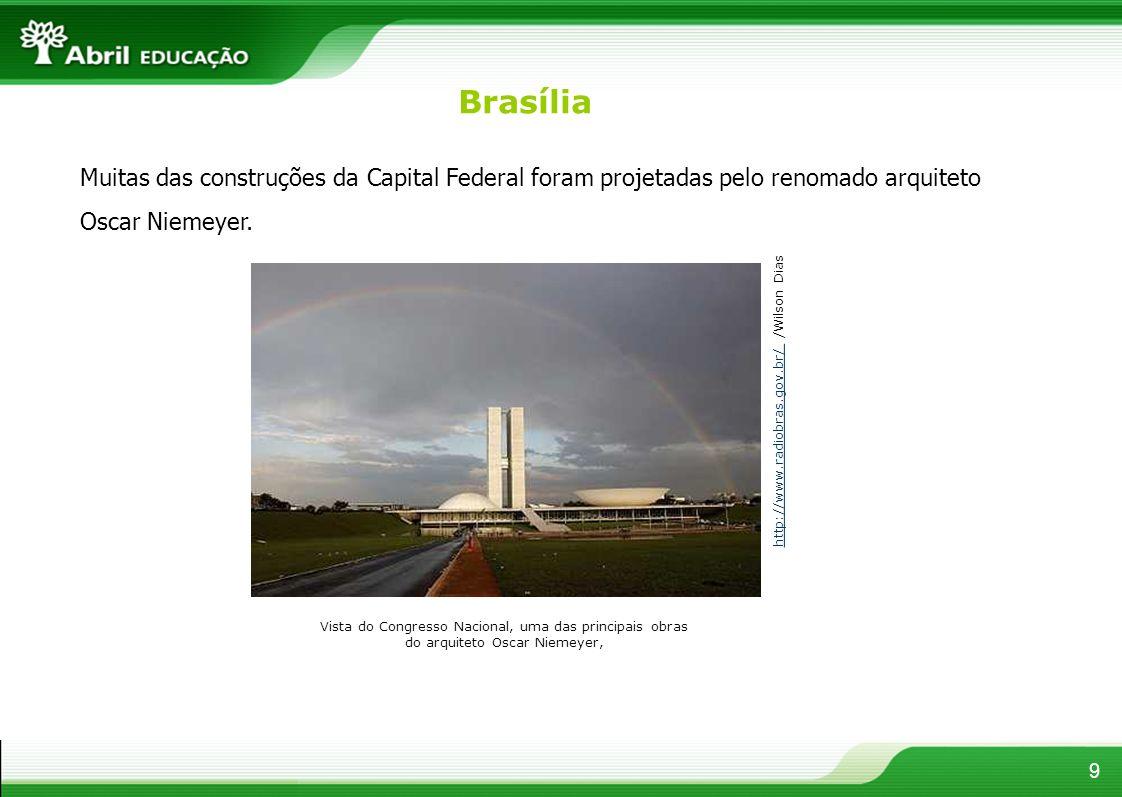 Brasília 9 Muitas das construções da Capital Federal foram projetadas pelo renomado arquiteto Oscar Niemeyer. http://www.radiobras.gov.br/ http://www.