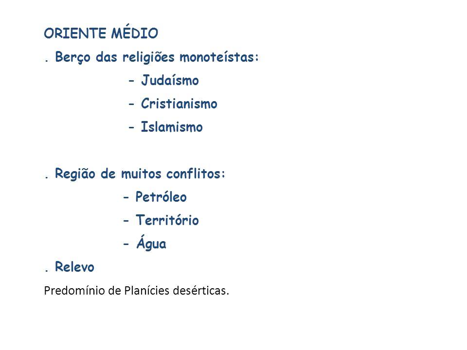 . Berço das religiões monoteístas: - Judaísmo - Cristianismo - Islamismo. Região de muitos conflitos: - Petróleo - Território - Água. Relevo Predomíni