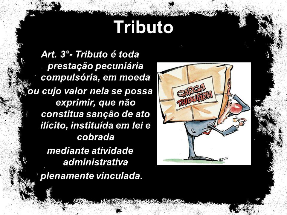Art. 3°- Tributo é toda prestação pecuniária compulsória, em moeda ou cujo valor nela se possa exprimir, que não constitua sanção de ato ilícito, inst