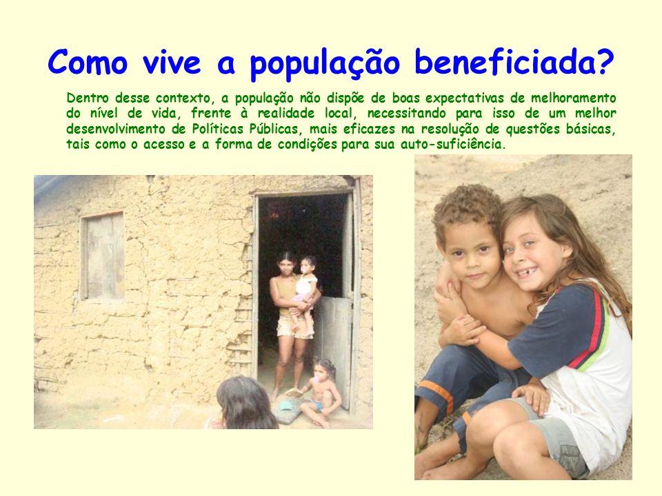 Como vive a população beneficiada? Dentro desse contexto, a população não dispõe de boas expectativas de melhoramento do nível de vida, frente à reali