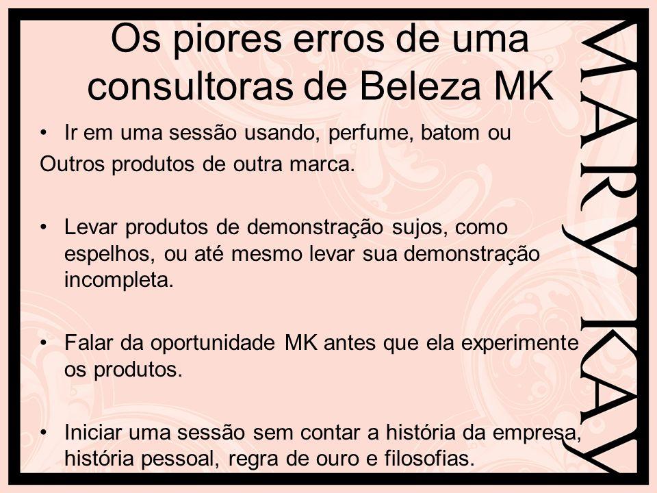 Os piores erros de uma consultoras de Beleza MK Ir em uma sessão usando, perfume, batom ou Outros produtos de outra marca. Levar produtos de demonstra