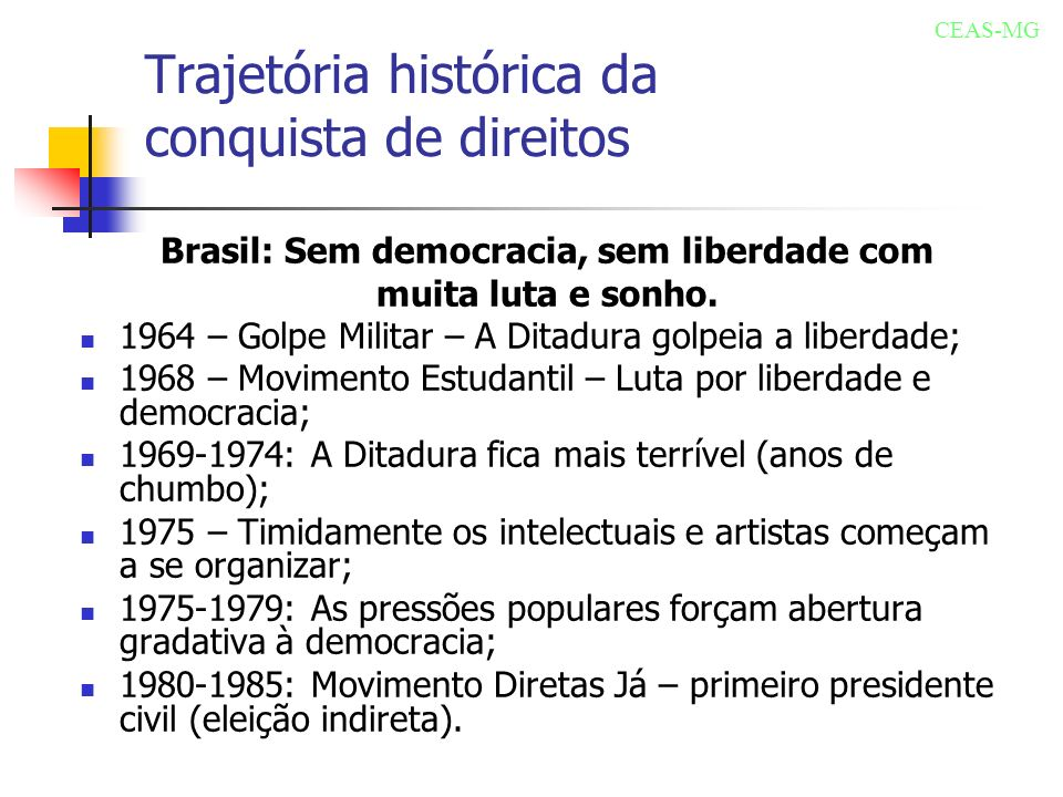 Trajetória histórica da conquista de direitos Brasil: Com democracia, com liberdade, em reconstrução.